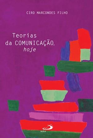 O livro 'Teorias da Comunicação Hoje' propõe uma nova forma de se estudar e pesquisar a comunicação.
