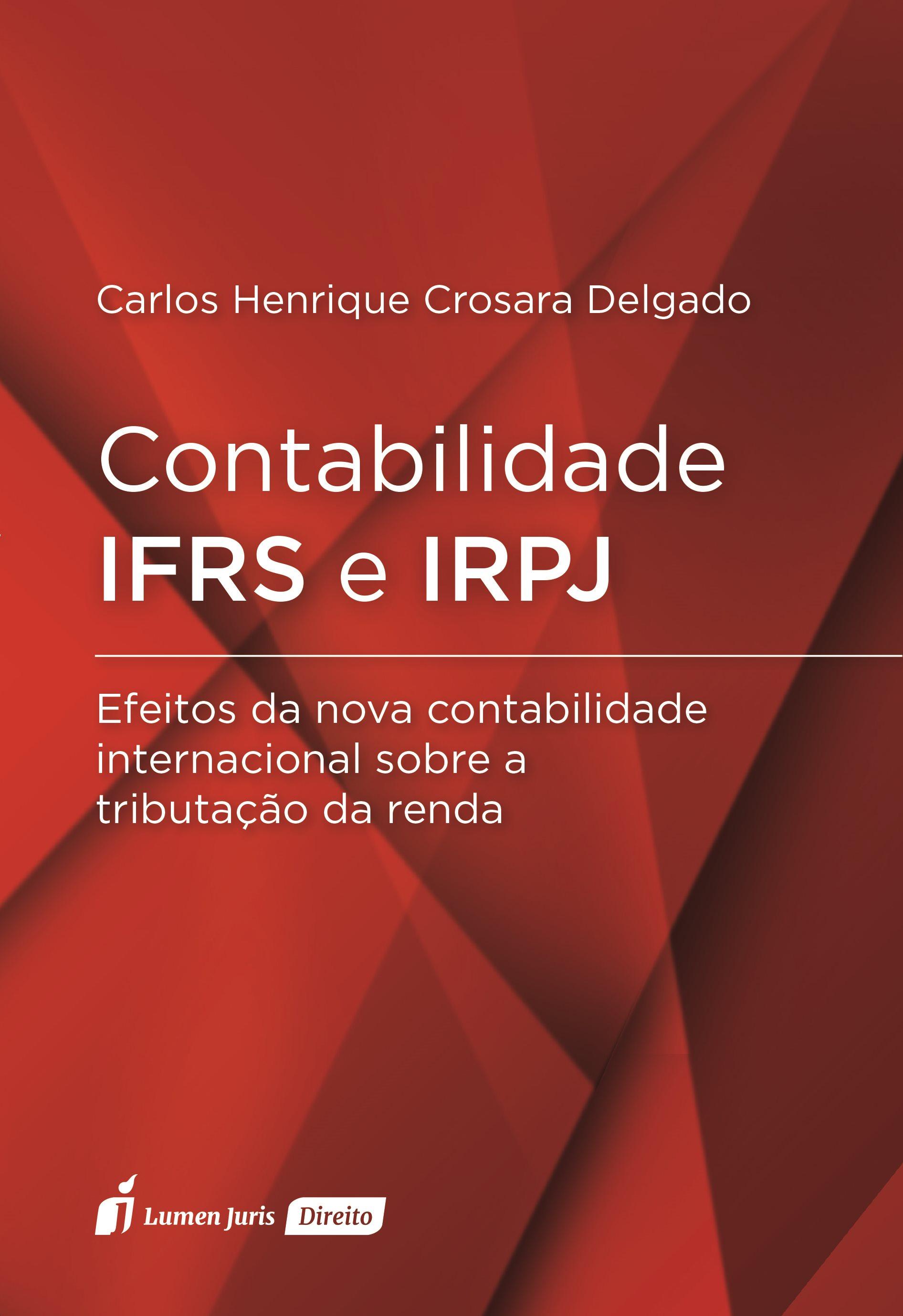 """Resultado de imagem para """"Contabilidade IFRS e IRPJ – Efeitos da nova contabilidade internacional sobre a tributação da renda""""+""""Carlos Henrique Crosara Delgado"""""""